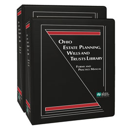 Ohio Estate Planning, Wills and Trusts Library: Forms and Practice Manual