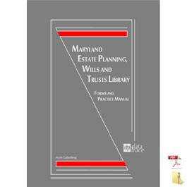 Maryland Estate Planning, Wills and Trusts Library: Forms and Practice Manual - electronic version