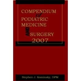 Compendium of Podiatric Medicine and Surgery 2007