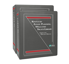 Kentucky Estate Planning, Wills and Trust Library: Forms and Practice Manual