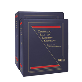 Colorado Limited Liability Company: Forms and Practice Manual