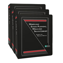 Maryland Estate Planning, Wills and Trusts Library: Forms and Practice Manual