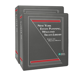 New York Estate Planning, Wills and Trusts Library: Forms and Practice Manual