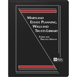 Maryland Estate Planning, Wills and Trusts Library: Forms and Practice Manual, 1.17 - electronic version