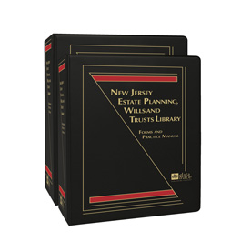 New Jersey Estate Planning, Wills and Trusts Library: Forms and Practice Manual