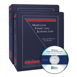 Maryland Family and Juvenile Law: Practice Manual and Forms