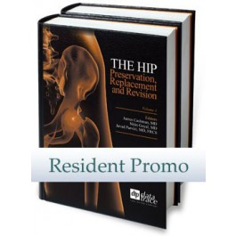 The Hip: Preservation, Replacement, and Revision - Resident Edition