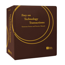 Frey on Technology Transactions: Tennessee Forms and Practice Manual