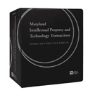 Maryland Intellectual Property and Technology Transactions: Forms and Practice Manual